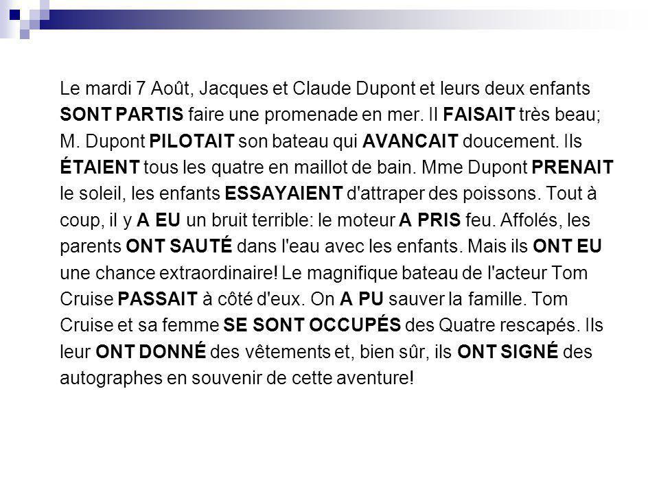 Le mardi 7 Août, Jacques et Claude Dupont et leurs deux enfants SONT PARTIS faire une promenade en mer.