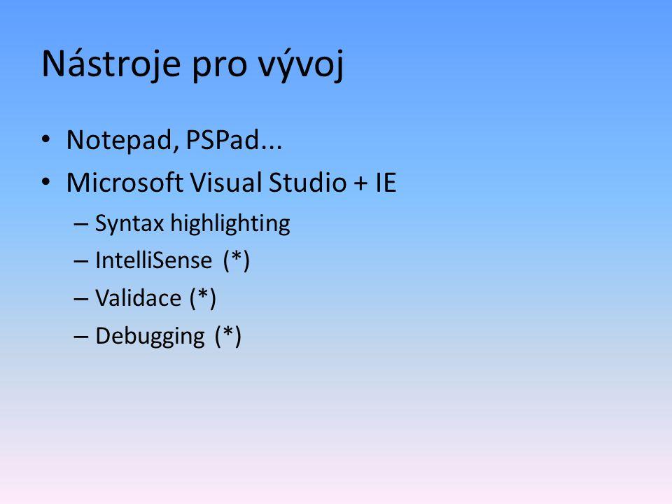 Nástroje pro vývoj Notepad, PSPad... Microsoft Visual Studio + IE