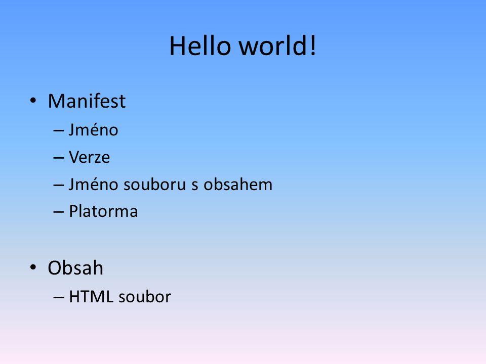 Hello world! Manifest Obsah Jméno Verze Jméno souboru s obsahem