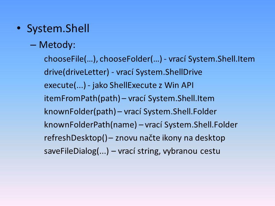 System.Shell Metody: chooseFile(…), chooseFolder(…) - vrací System.Shell.Item. drive(driveLetter) - vrací System.ShellDrive.