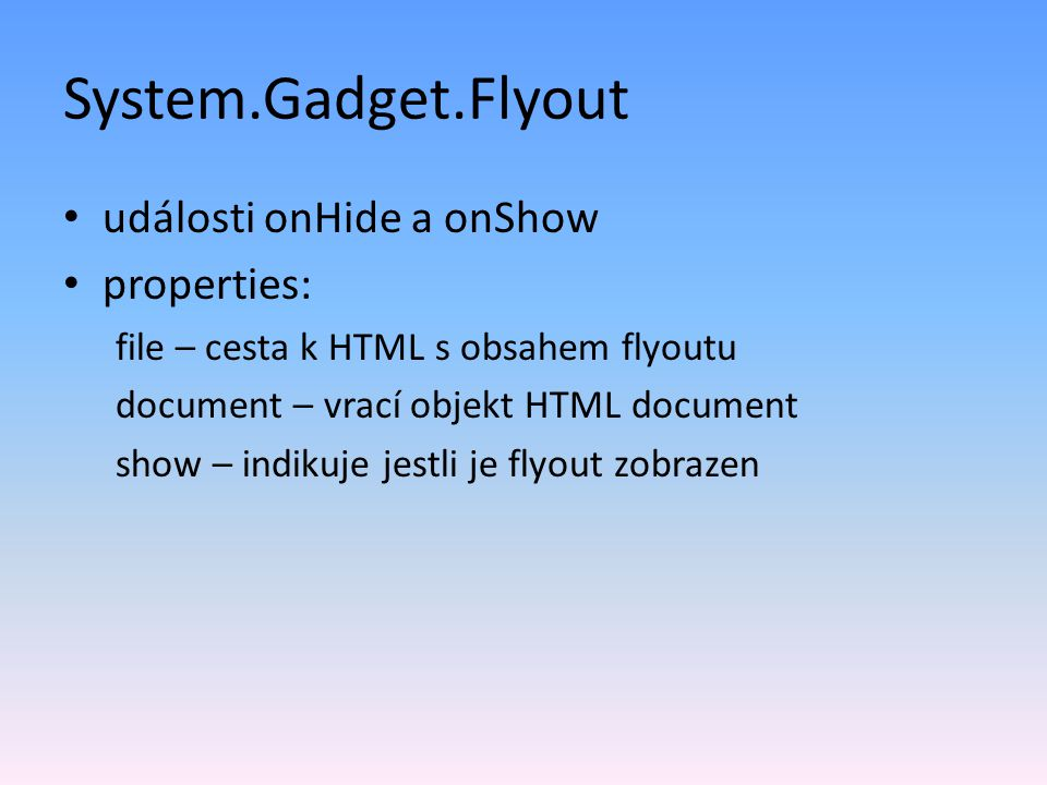 System.Gadget.Flyout události onHide a onShow properties:
