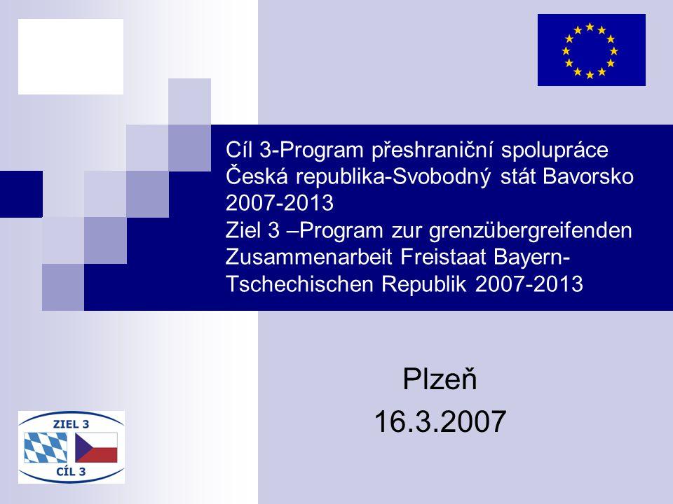 Cíl 3-Program přeshraniční spolupráce Česká republika-Svobodný stát Bavorsko 2007-2013 Ziel 3 –Program zur grenzübergreifenden Zusammenarbeit Freistaat Bayern-Tschechischen Republik 2007-2013