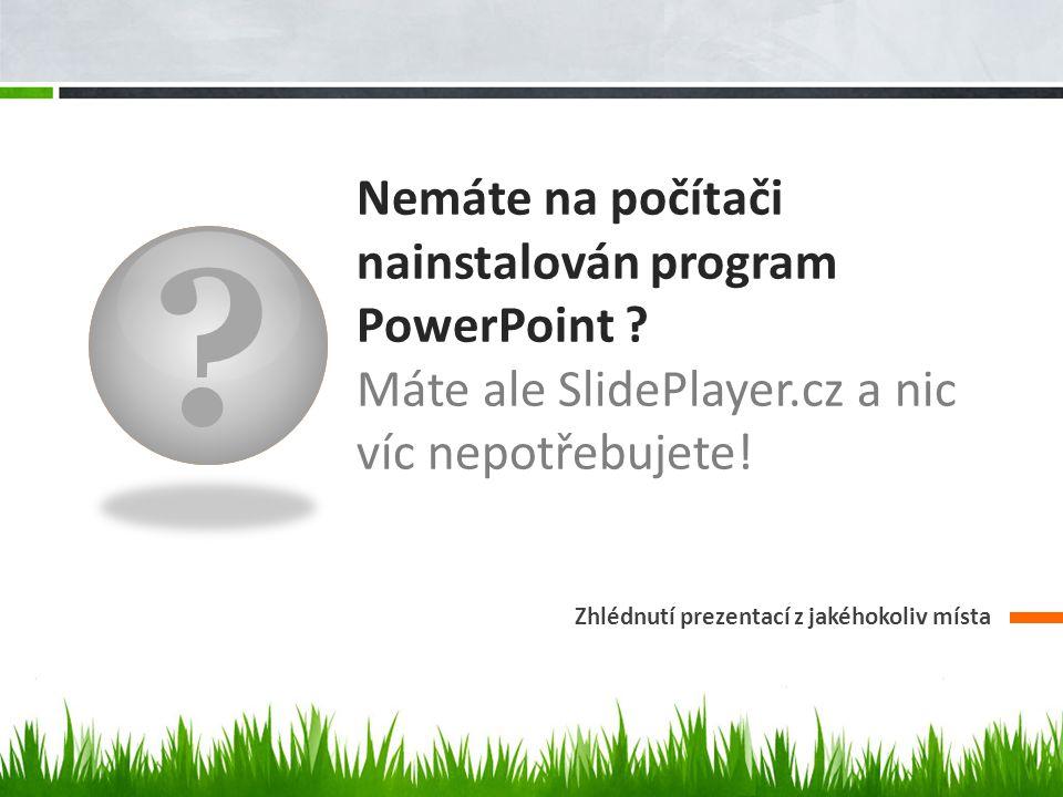 Nemáte na počítači nainstalován program PowerPoint Máte ale SlidePlayer.cz a nic víc nepotřebujete!