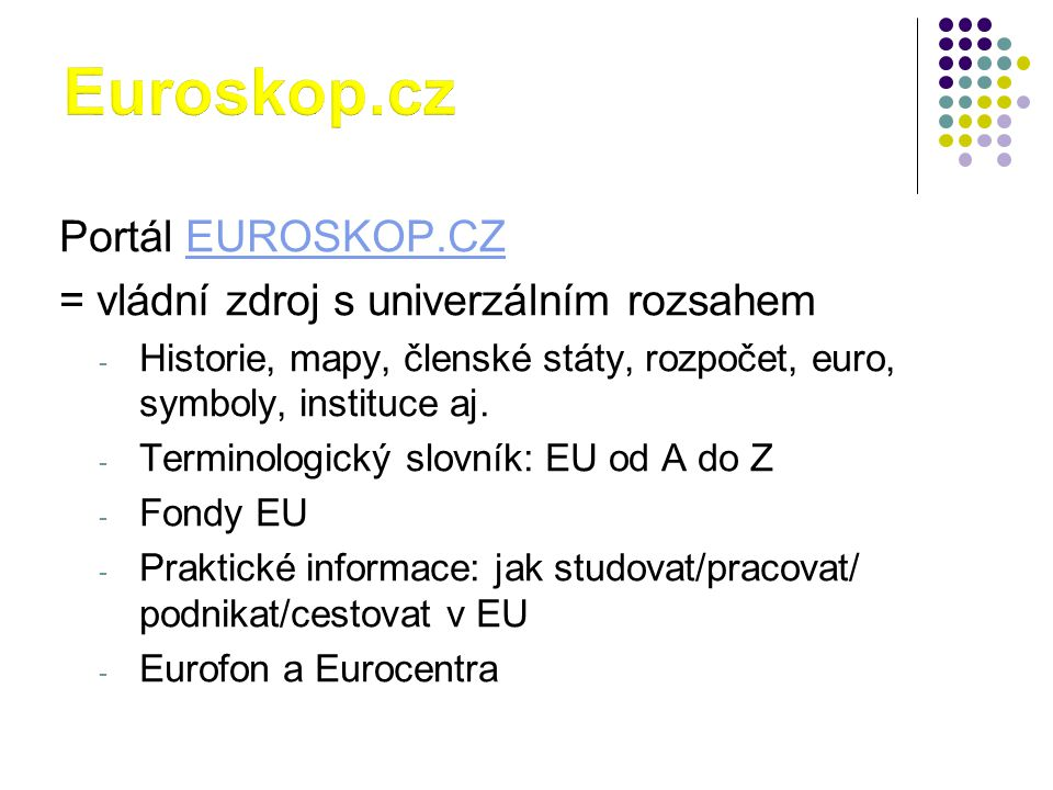 Euroskop.cz Portál EUROSKOP.CZ = vládní zdroj s univerzálním rozsahem
