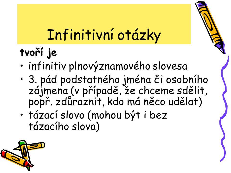 Infinitivní otázky tvoří je infinitiv plnovýznamového slovesa