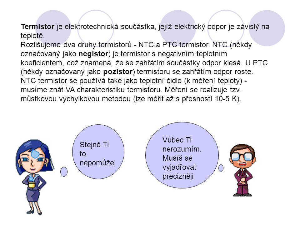 Termistor je elektrotechnická součástka, jejíž elektrický odpor je závislý na teplotě.