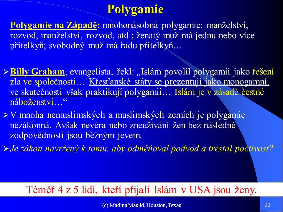 Polygamie Téměř 4 z 5 lidí, kteří přijali Islám v USA jsou ženy.