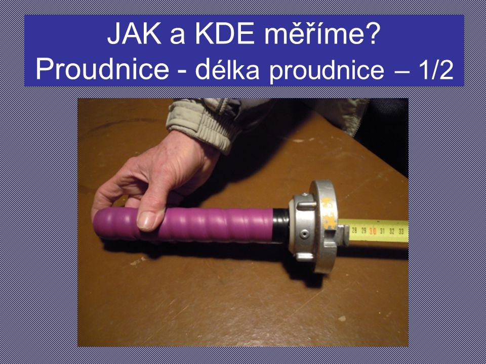 JAK a KDE měříme Proudnice - délka proudnice – 1/2