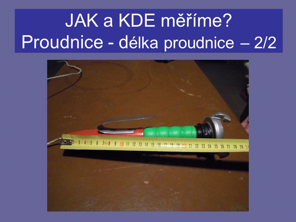 JAK a KDE měříme Proudnice - délka proudnice – 2/2