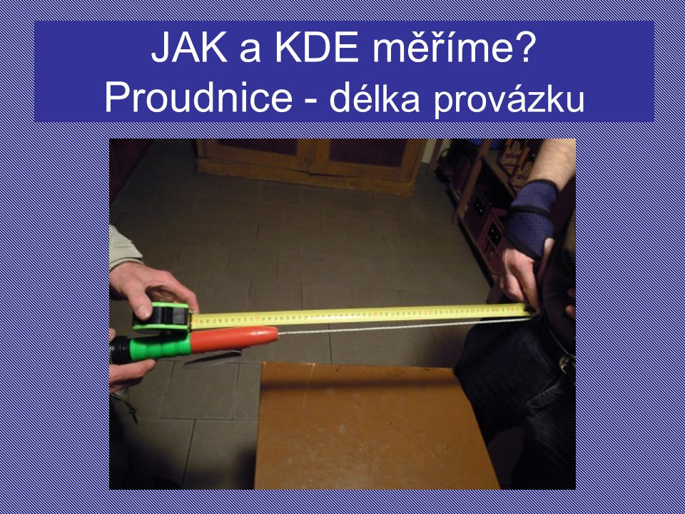 JAK a KDE měříme Proudnice - délka provázku