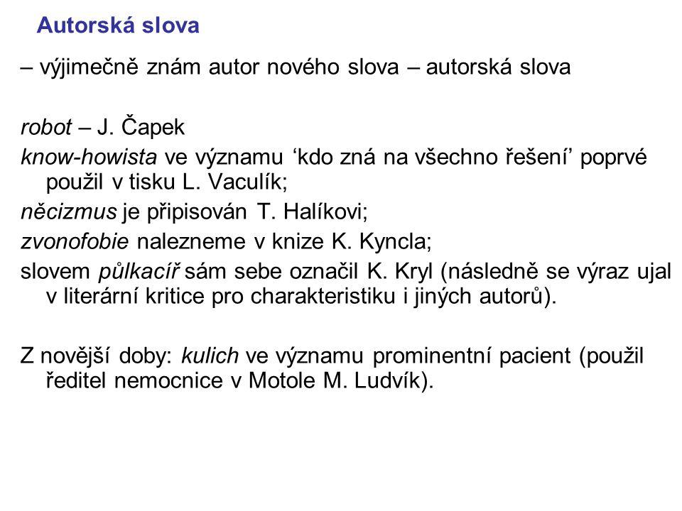Autorská slova – výjimečně znám autor nového slova – autorská slova. robot – J. Čapek.