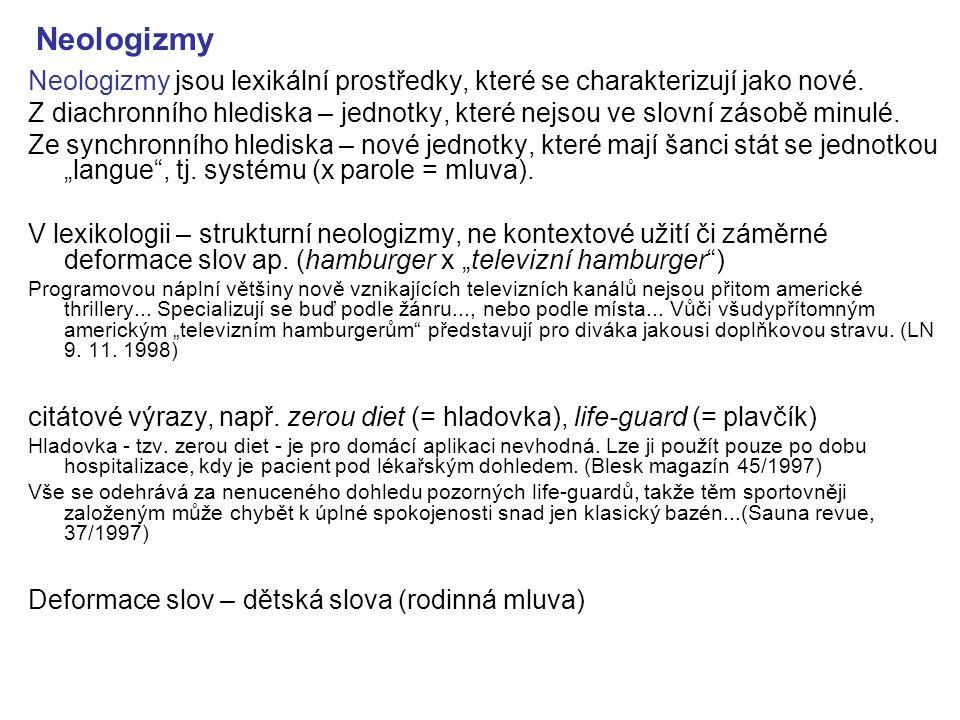 Neologizmy Neologizmy jsou lexikální prostředky, které se charakterizují jako nové.