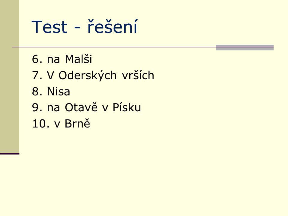 Test - řešení 6. na Malši 7. V Oderských vrších 8. Nisa