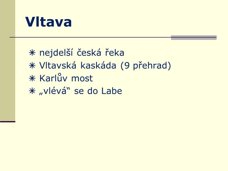 Vltava  nejdelší česká řeka  Vltavská kaskáda (9 přehrad)