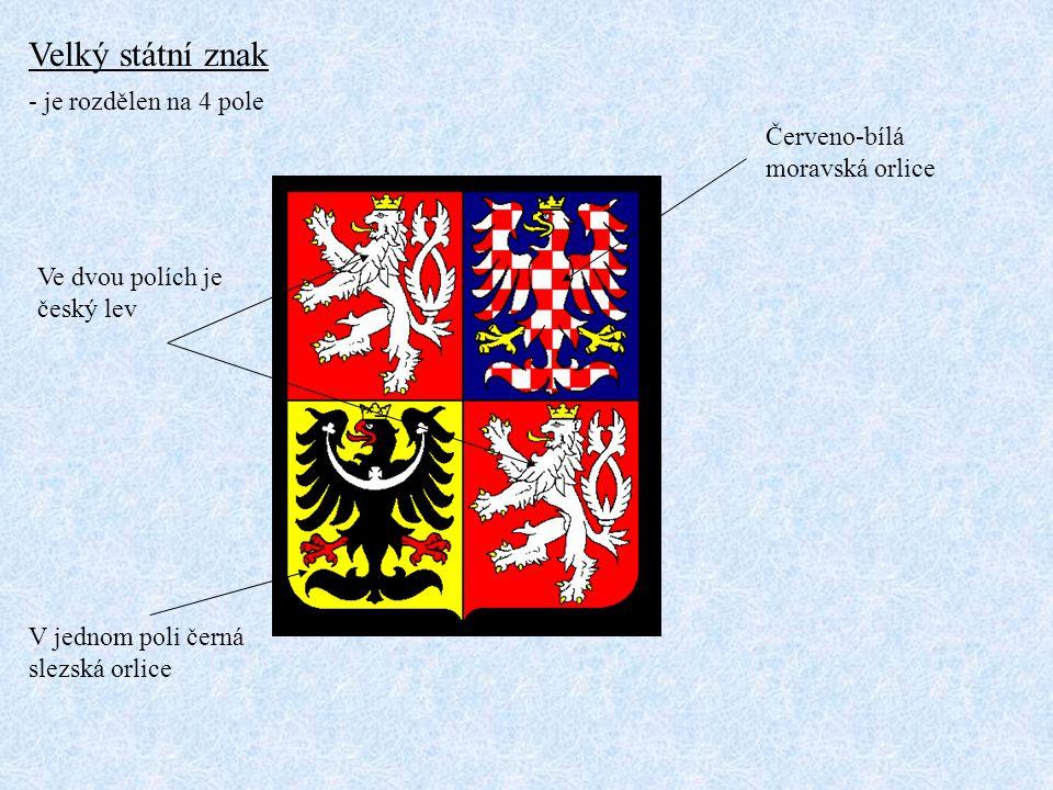 Velký státní znak - je rozdělen na 4 pole Červeno-bílá moravská orlice
