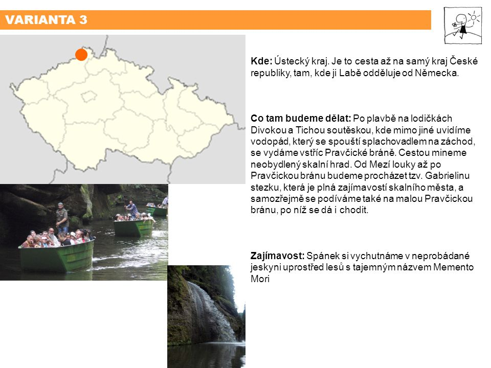 VARIANTA 3 Kde: Ústecký kraj. Je to cesta až na samý kraj České republiky, tam, kde ji Labě odděluje od Německa.