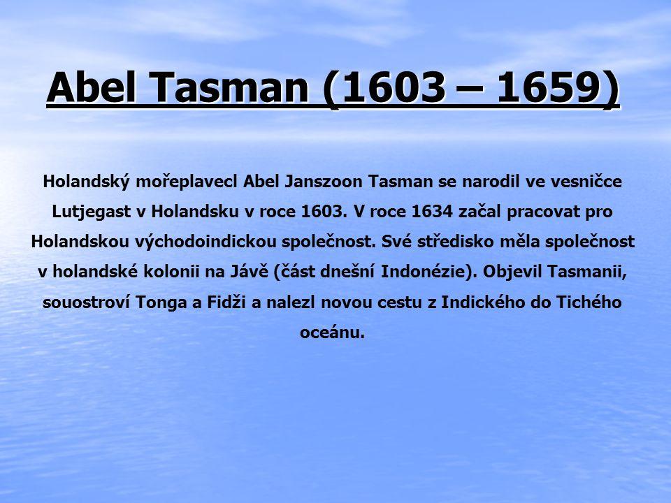 Abel Tasman (1603 – 1659) Holandský mořeplavecl Abel Janszoon Tasman se narodil ve vesničce.