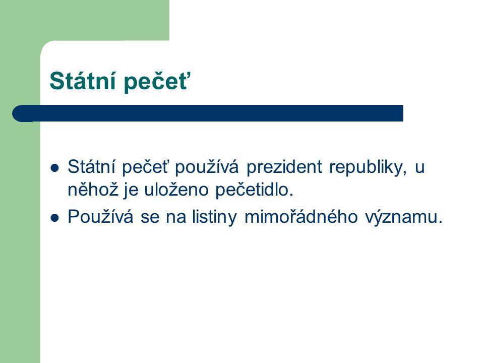 Státní pečeť Státní pečeť používá prezident republiky, u něhož je uloženo pečetidlo.