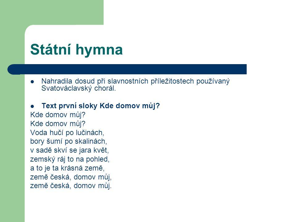 Státní hymna Nahradila dosud při slavnostních příležitostech používaný Svatováclavský chorál. Text první sloky Kde domov můj