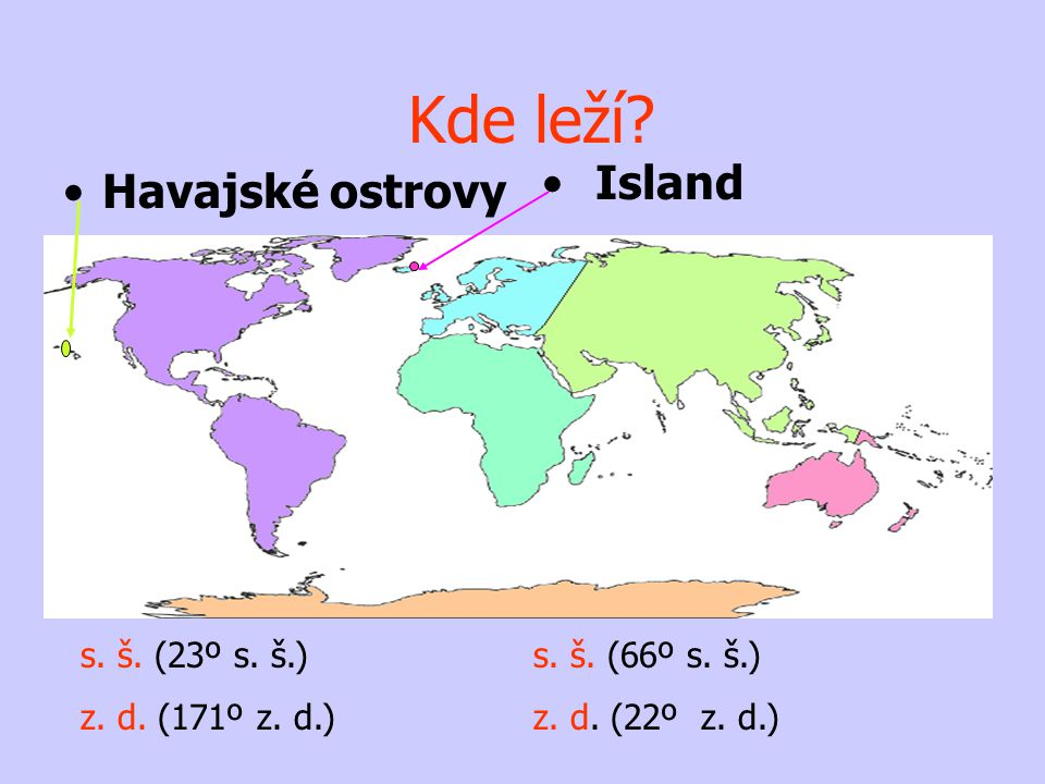 Kde leží Island Havajské ostrovy s. š. (23º s. š.) z. d. (171º z. d.)