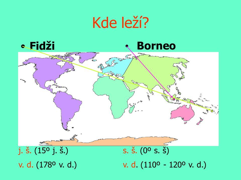 Kde leží Fidži Borneo j. š. (15º j. š.) v. d. (178º v. d.)