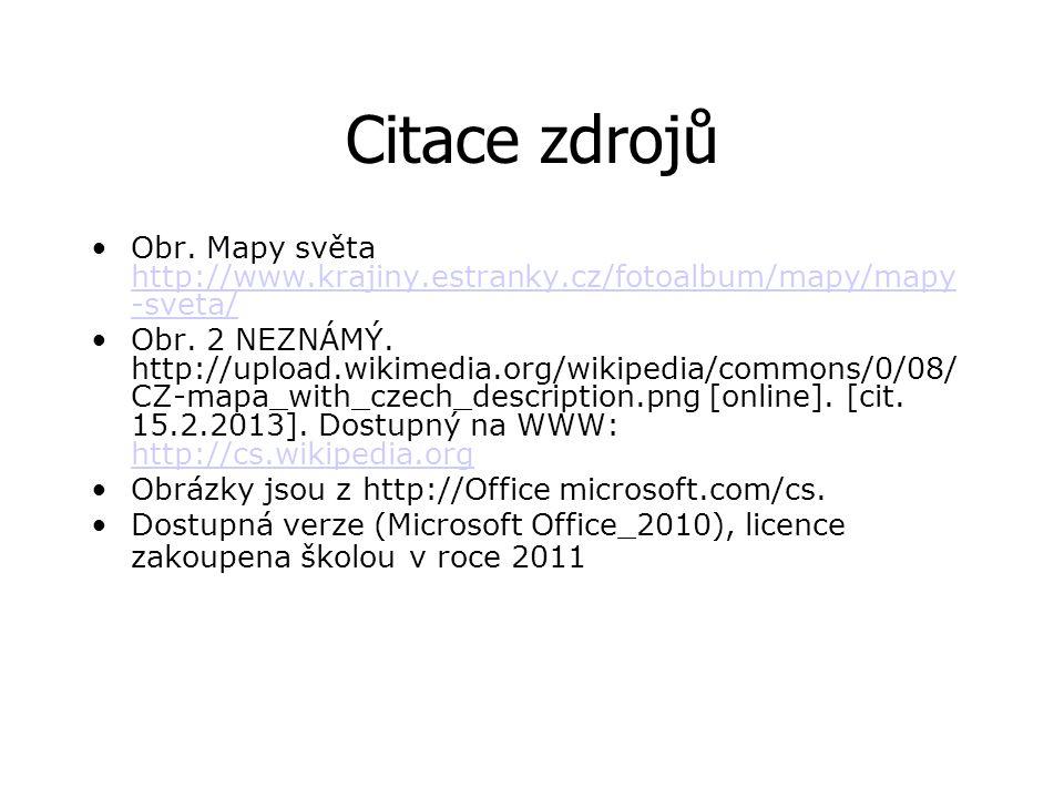 Citace zdrojů Obr. Mapy světa http://www.krajiny.estranky.cz/fotoalbum/mapy/mapy-sveta/