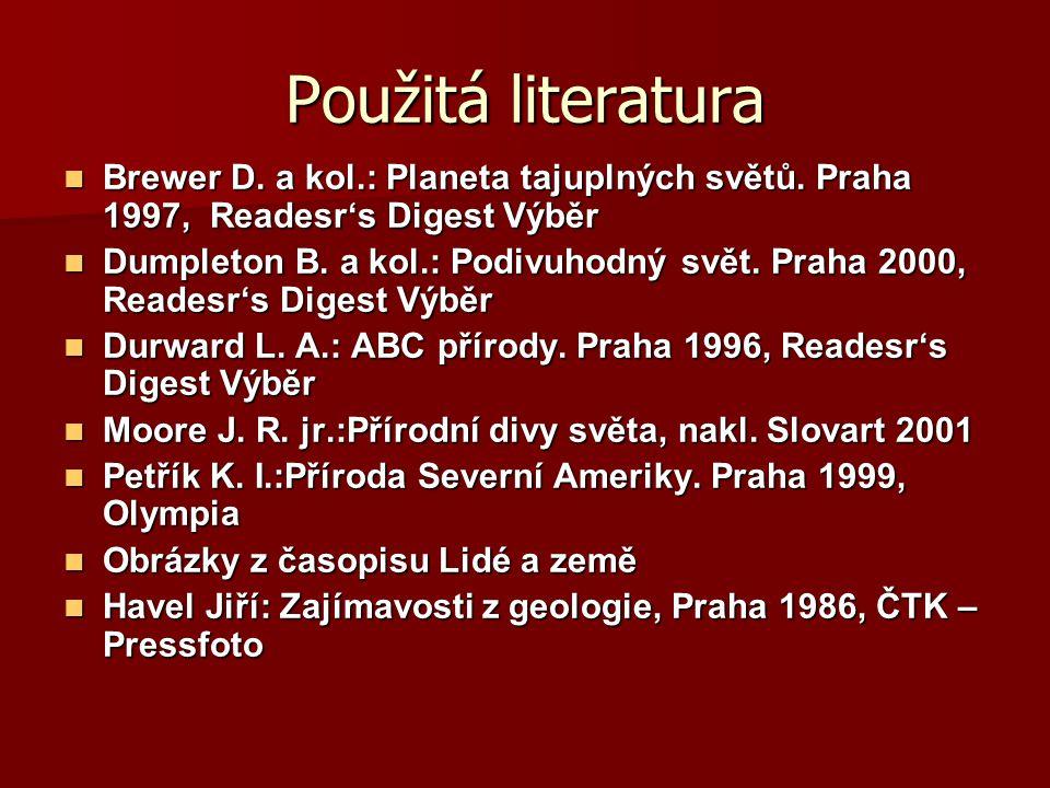 Použitá literatura Brewer D. a kol.: Planeta tajuplných světů. Praha 1997, Readesr's Digest Výběr.