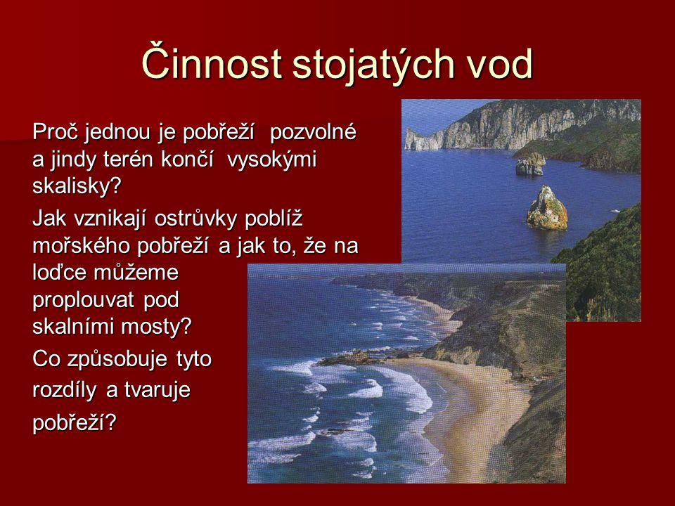 Činnost stojatých vod Proč jednou je pobřeží pozvolné a jindy terén končí vysokými skalisky