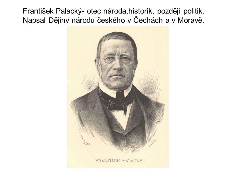 František Palacký- otec národa,historik, později politik
