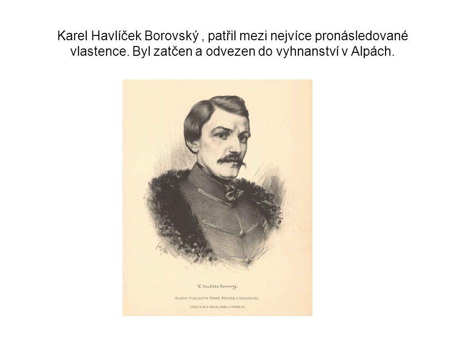 Karel Havlíček Borovský , patřil mezi nejvíce pronásledované vlastence