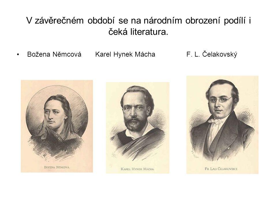 V závěrečném období se na národním obrození podílí i čeká literatura.