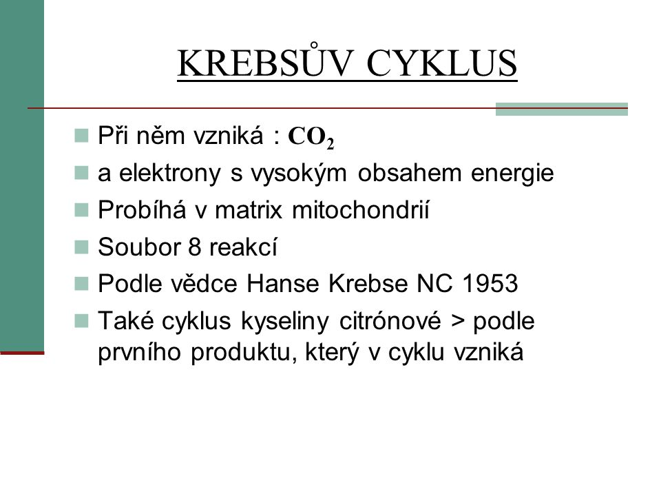 KREBSŮV CYKLUS Při něm vzniká : CO2