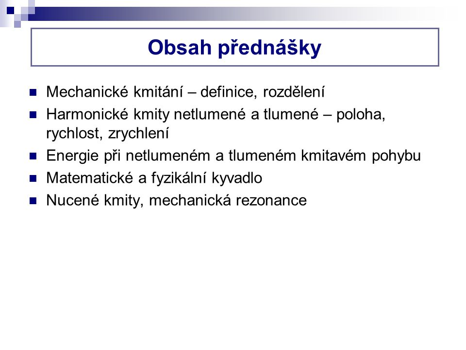 Obsah přednášky Mechanické kmitání – definice, rozdělení