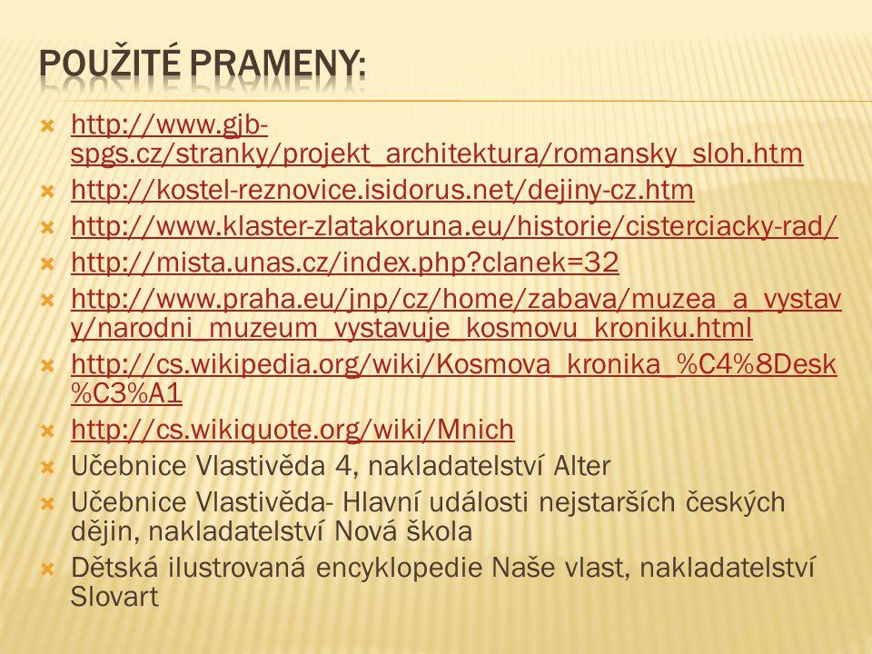 Použité prameny: http://www.gjb-spgs.cz/stranky/projekt_architektura/romansky_sloh.htm. http://kostel-reznovice.isidorus.net/dejiny-cz.htm.