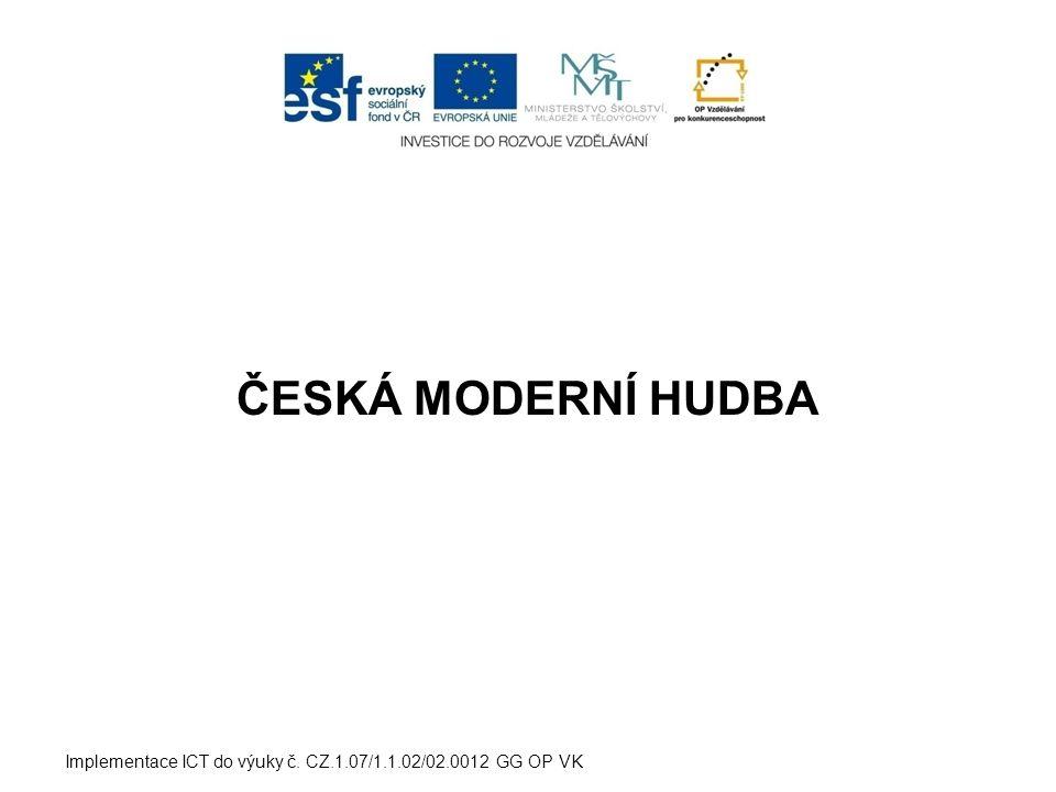 ČESKÁ MODERNÍ HUDBA Implementace ICT do výuky č. CZ.1.07/1.1.02/02.0012 GG OP VK