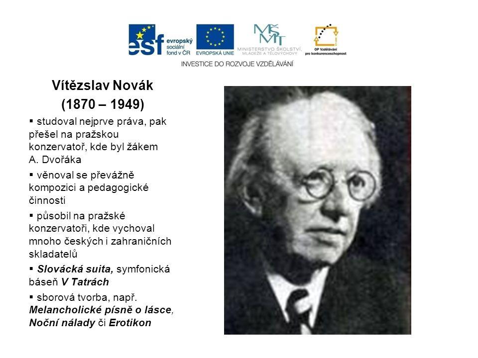 Vítězslav Novák (1870 – 1949) studoval nejprve práva, pak přešel na pražskou konzervatoř, kde byl žákem A. Dvořáka.