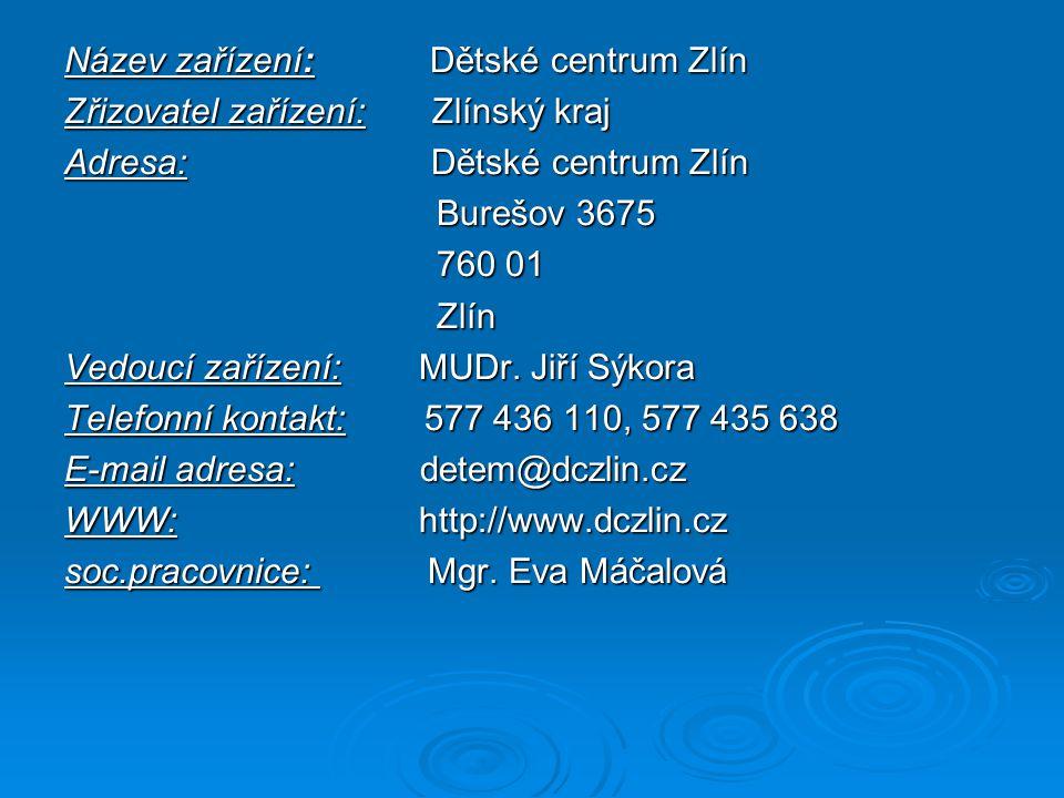 Název zařízení: Dětské centrum Zlín Zřizovatel zařízení: Zlínský kraj Adresa: Dětské centrum Zlín Burešov 3675 760 01 Zlín Vedoucí zařízení: MUDr.