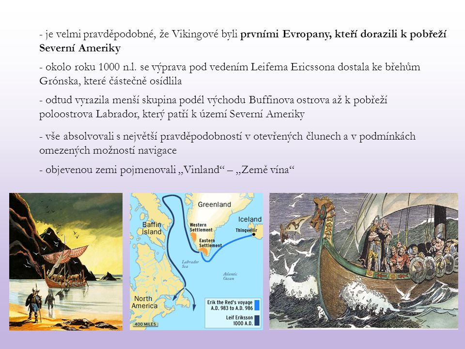 - je velmi pravděpodobné, že Vikingové byli prvními Evropany, kteří dorazili k pobřeží Severní Ameriky