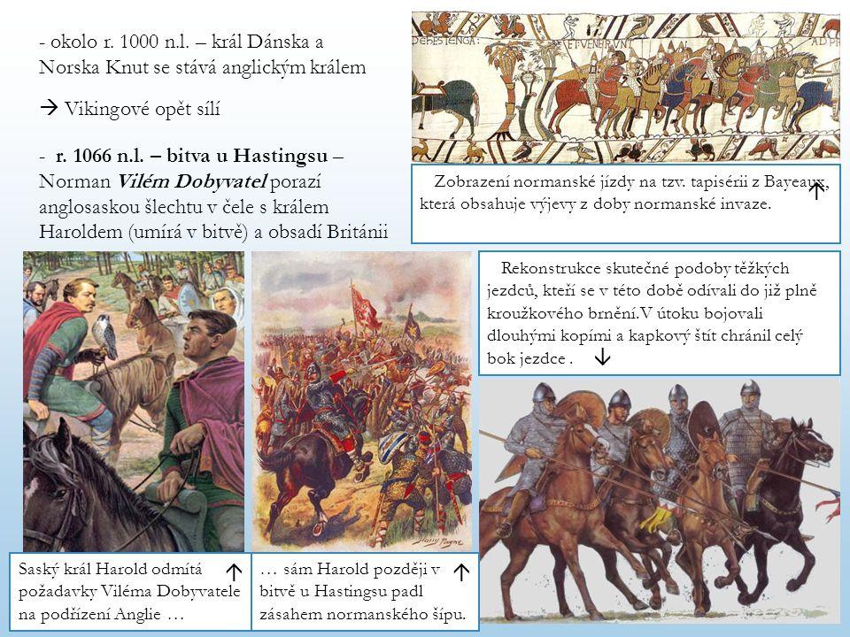 - okolo r. 1000 n.l. – král Dánska a Norska Knut se stává anglickým králem