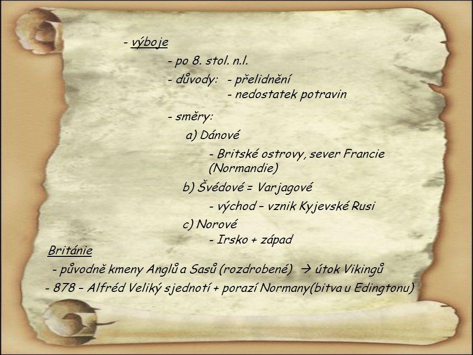 - výboje - po 8. stol. n.l. - důvody: - přelidnění. - nedostatek potravin. - směry: a) Dánové.