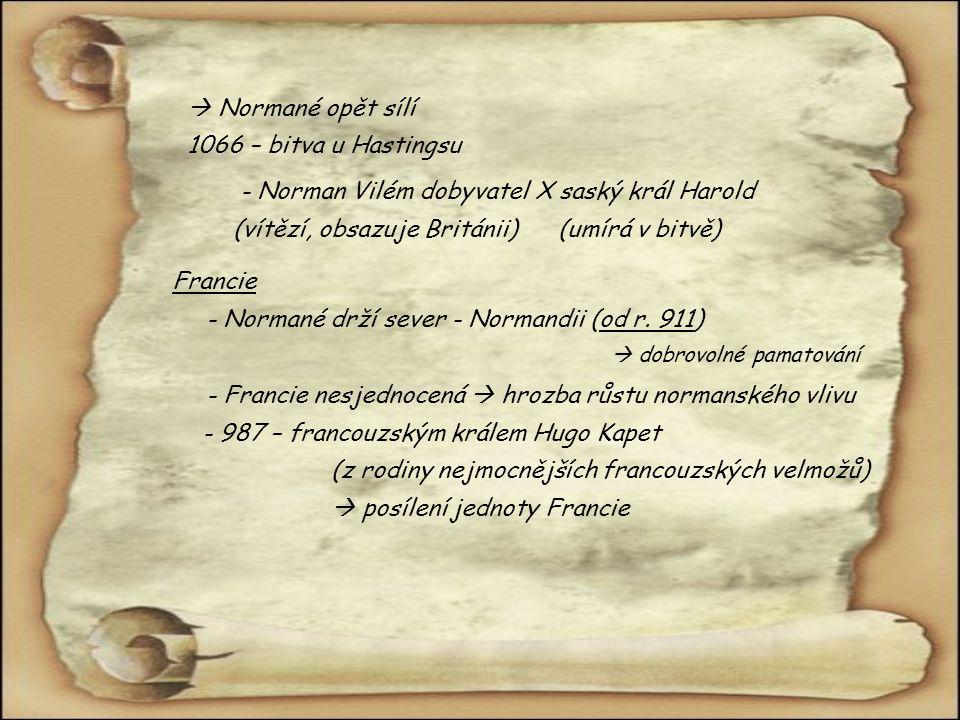 - Norman Vilém dobyvatel X saský král Harold