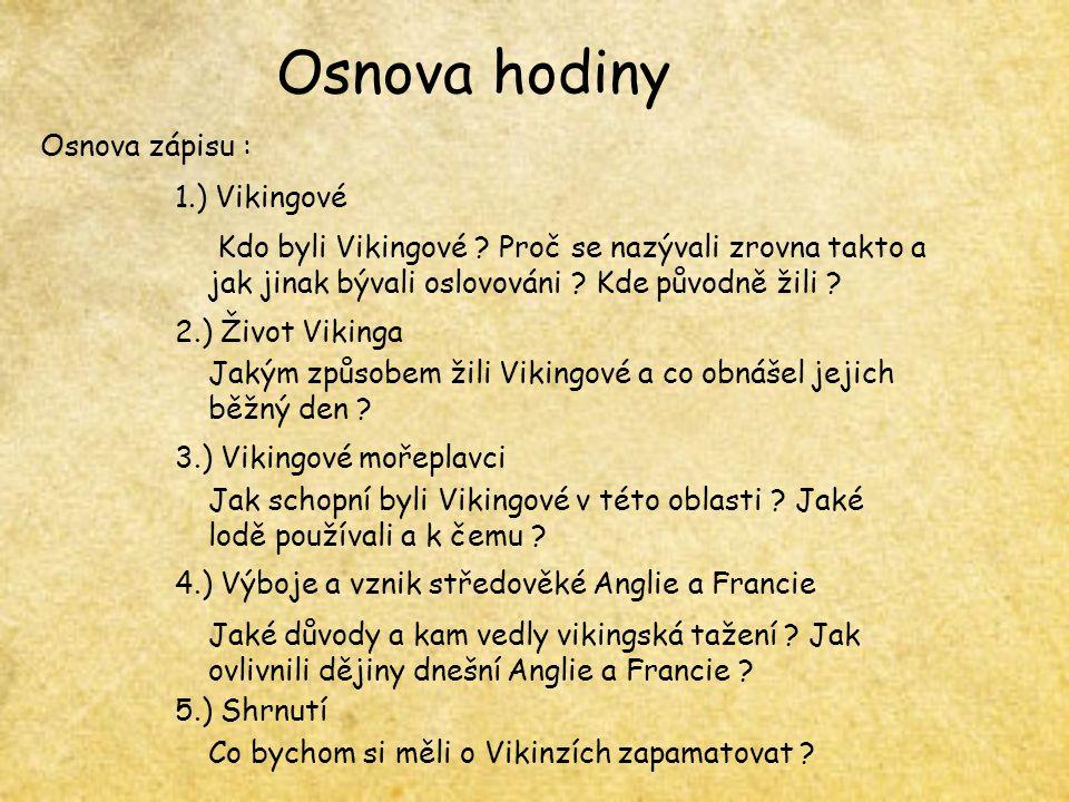 Osnova hodiny Osnova zápisu : 1.) Vikingové