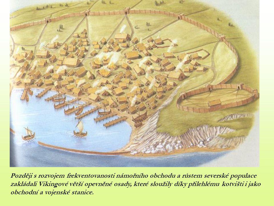 Později s rozvojem frekventovanosti námořního obchodu a růstem severské populace zakládali Vikingové větší opevněné osady, které sloužily díky přilehlému kotvišti i jako obchodní a vojenské stanice.