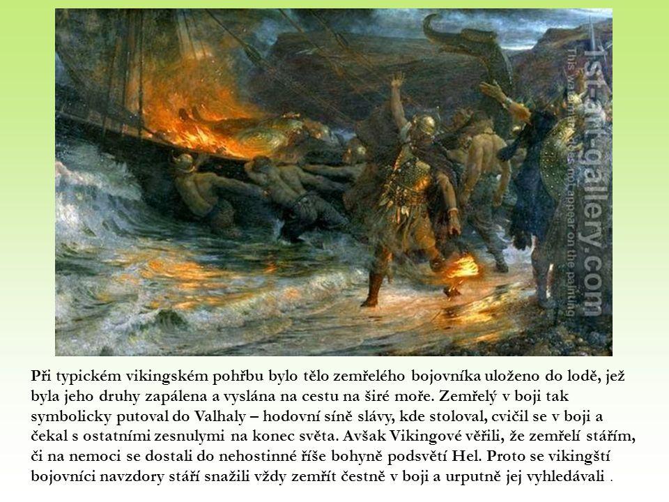 Při typickém vikingském pohřbu bylo tělo zemřelého bojovníka uloženo do lodě, jež byla jeho druhy zapálena a vyslána na cestu na širé moře.