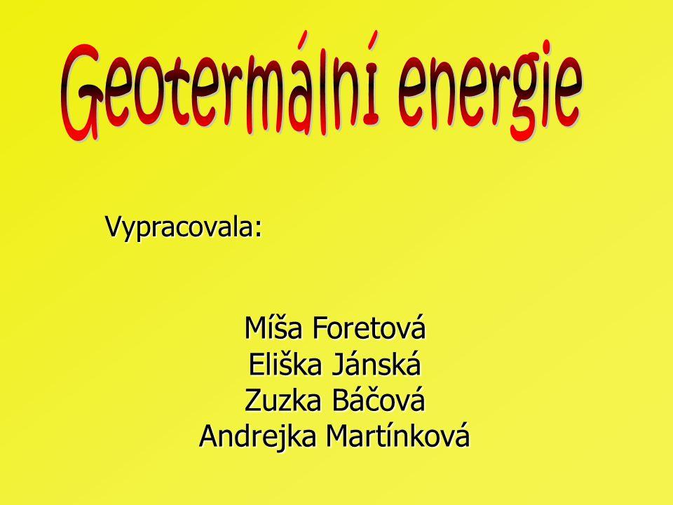 Geotermální energie Míša Foretová Eliška Jánská Zuzka Báčová