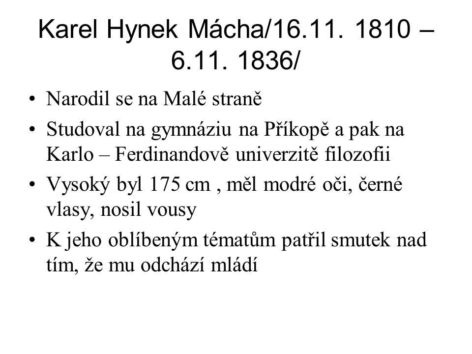 Karel Hynek Mácha/16.11. 1810 – 6.11. 1836/ Narodil se na Malé straně