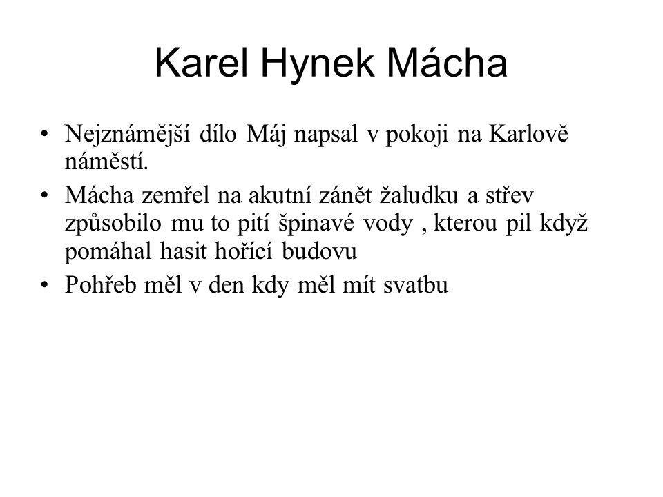 Karel Hynek Mácha Nejznámější dílo Máj napsal v pokoji na Karlově náměstí.