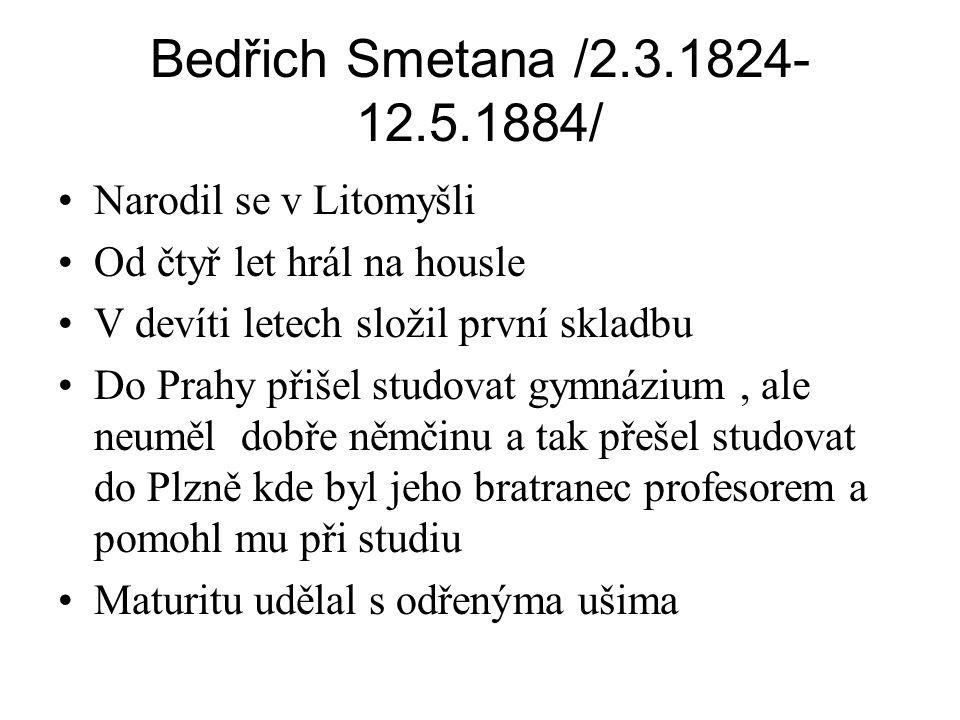 Bedřich Smetana /2.3.1824-12.5.1884/ Narodil se v Litomyšli
