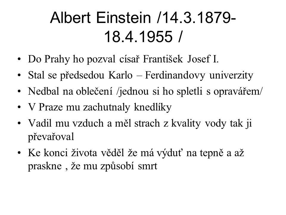 Albert Einstein /14.3.1879-18.4.1955 / Do Prahy ho pozval císař František Josef I. Stal se předsedou Karlo – Ferdinandovy univerzity.