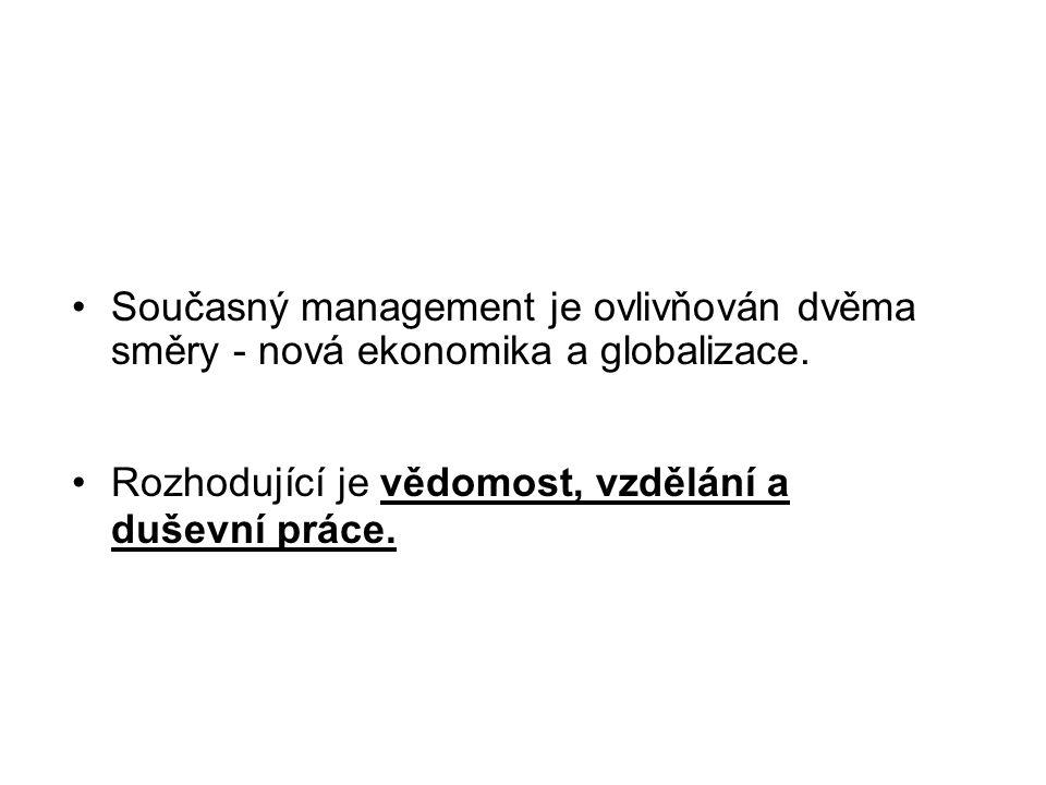 Současný management je ovlivňován dvěma směry - nová ekonomika a globalizace.